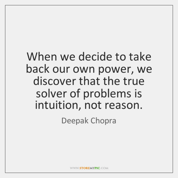 When we decide to take back our own power, we discover that ...