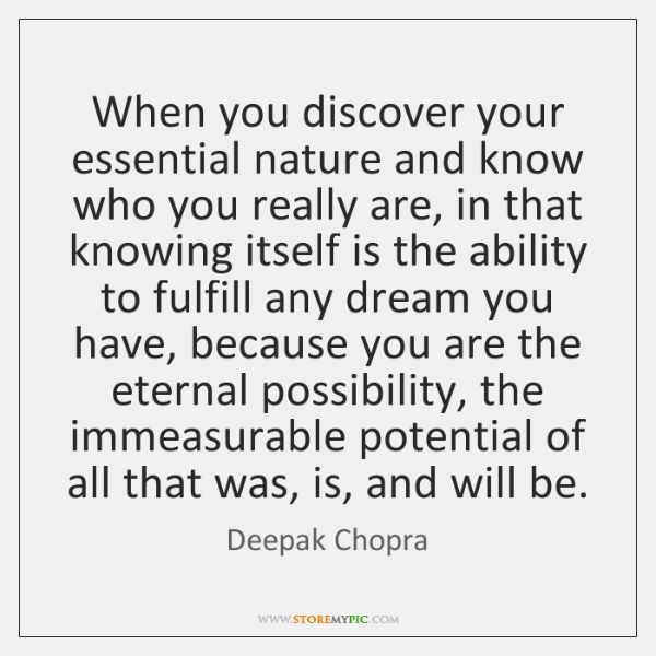 When you discover your essential nature and know who you really are, ...