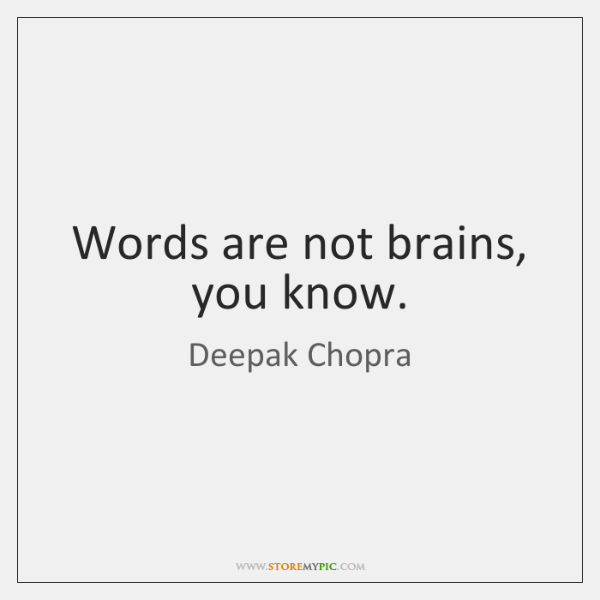 Words are not brains, you know.