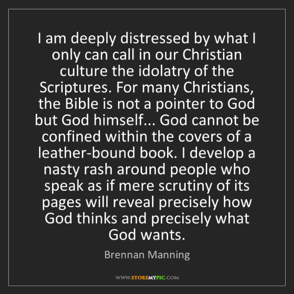 Brennan Manning: I am deeply distressed by what I only can call in our...