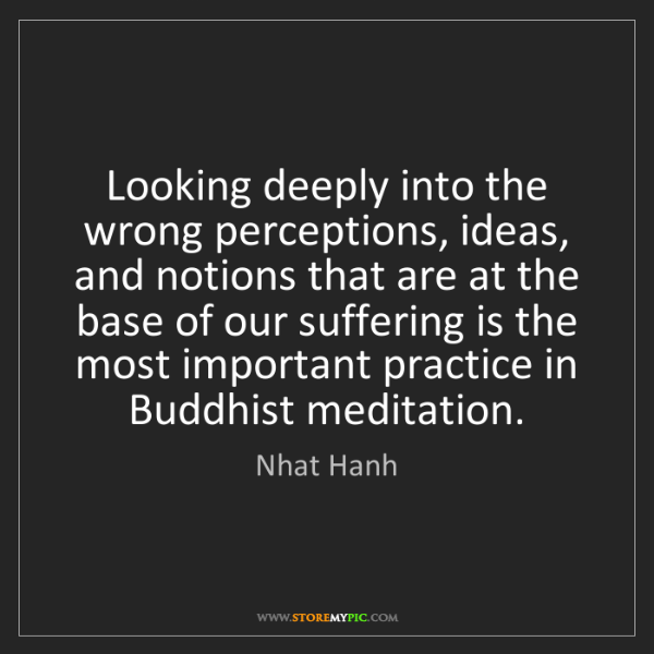 Nhat Hanh: Looking deeply into the wrong perceptions, ideas, and...