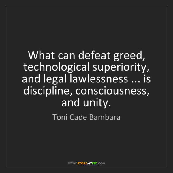 Toni Cade Bambara: What can defeat greed, technological superiority, and...