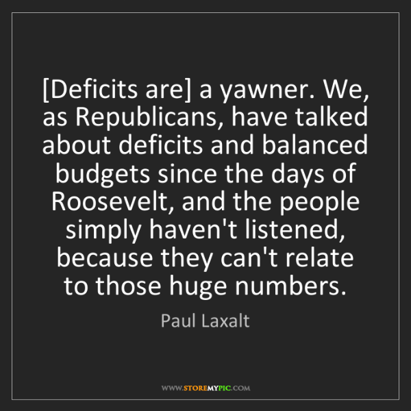 Paul Laxalt: [Deficits are] a yawner. We, as Republicans, have talked...