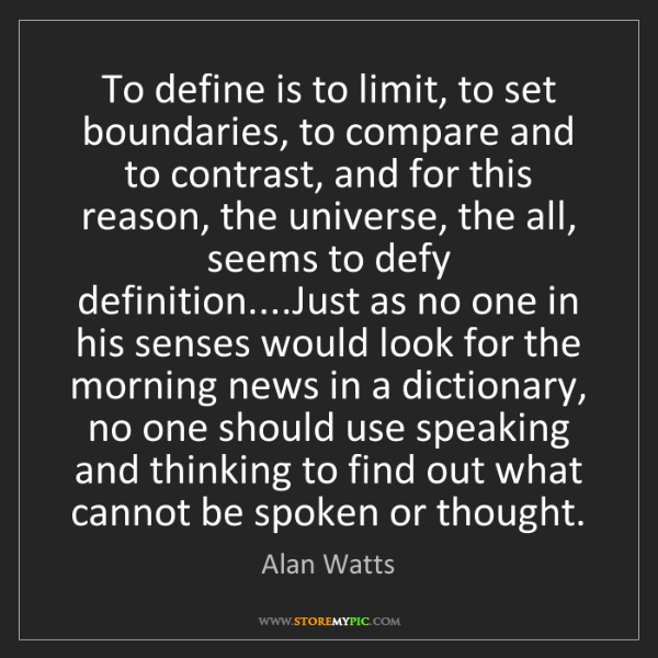 Alan Watts: To define is to limit, to set boundaries, to compare...