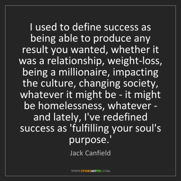 Jack Canfield: I used to define success as being able to produce any...