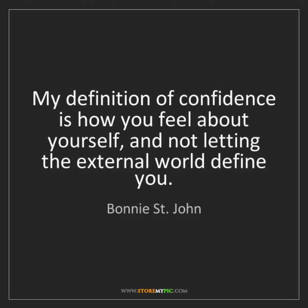 Bonnie St. John: My definition of confidence is how you feel about yourself,...
