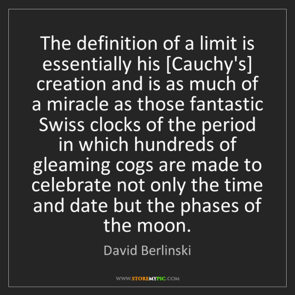David Berlinski: The definition of a limit is essentially his [Cauchy's]...
