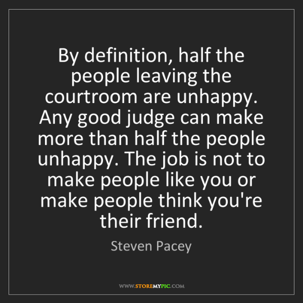 Steven Pacey: By definition, half the people leaving the courtroom...