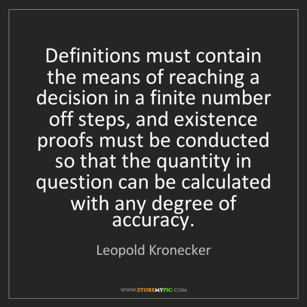 Leopold Kronecker: Definitions must contain the means of reaching a decision...