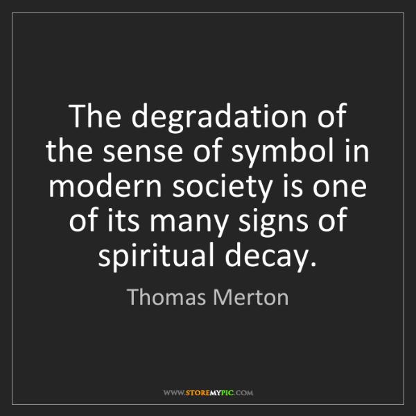 Thomas Merton: The degradation of the sense of symbol in modern society...