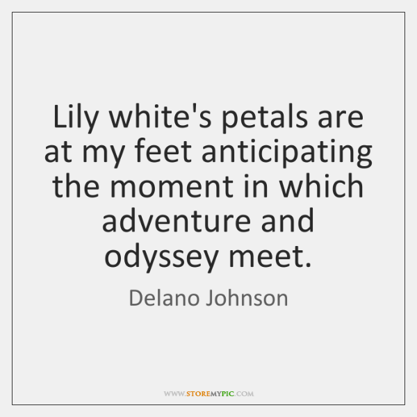 Lily white's petals are at my feet anticipating the moment in which ...