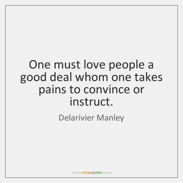 One must love people a good deal whom one takes pains to ...