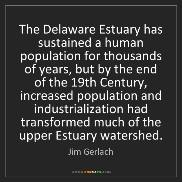 Jim Gerlach: The Delaware Estuary has sustained a human population...