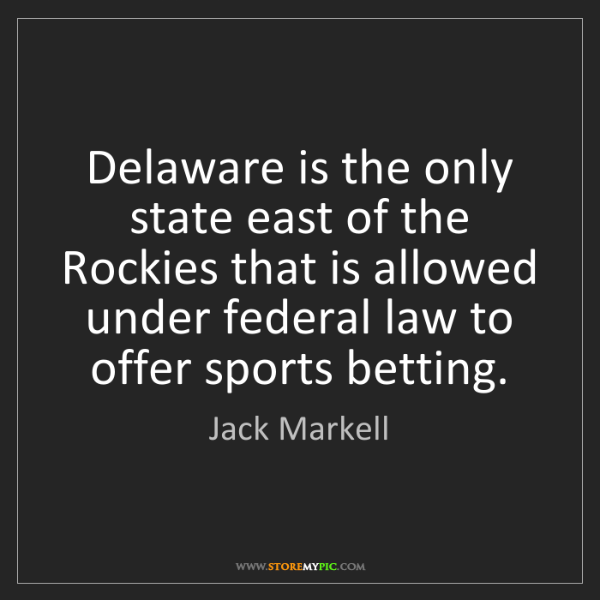 Jack Markell: Delaware is the only state east of the Rockies that is...