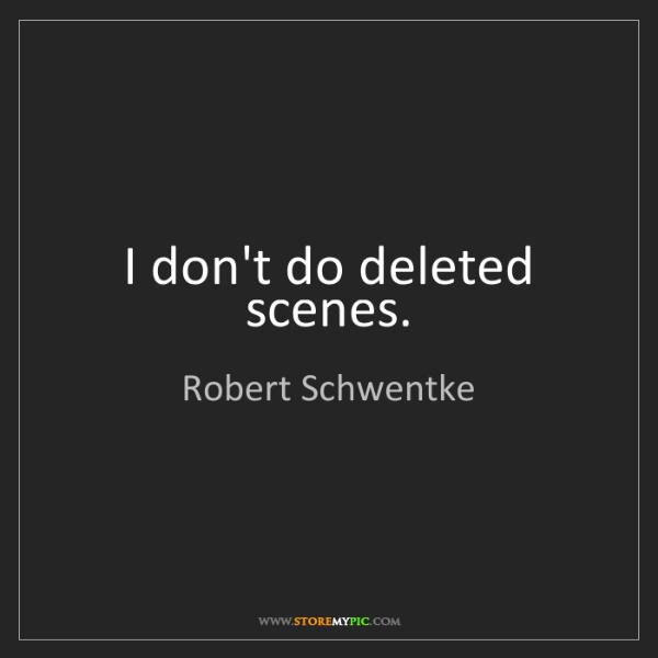 Robert Schwentke: I don't do deleted scenes.