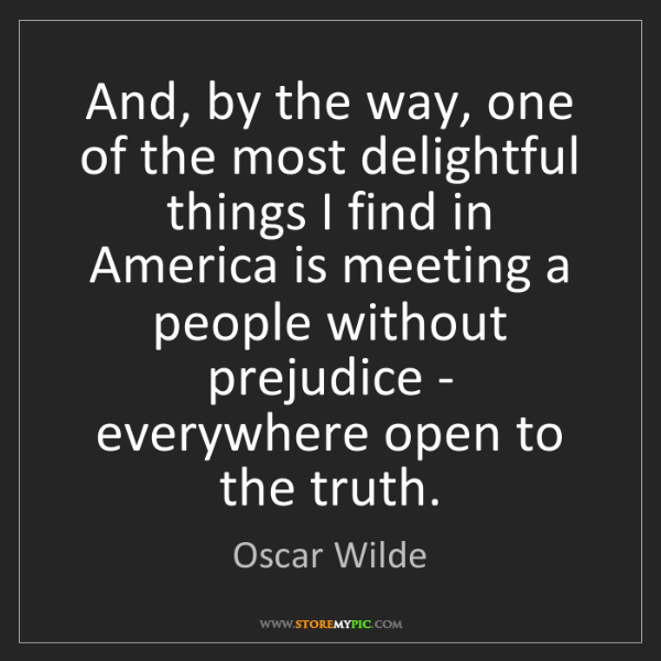 Oscar Wilde: And, by the way, one of the most delightful things I...