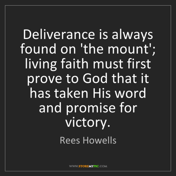 Rees Howells: Deliverance is always found on 'the mount'; living faith...