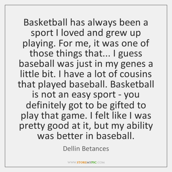 Basketball has always been a sport I loved and grew up playing. ...