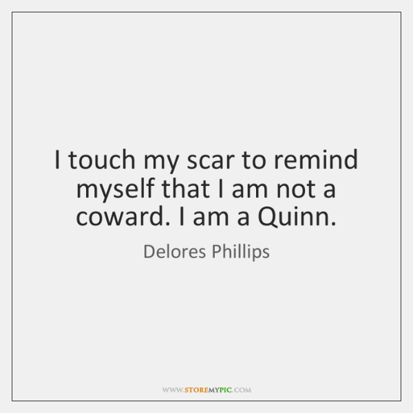 I touch my scar to remind myself that I am not a ...
