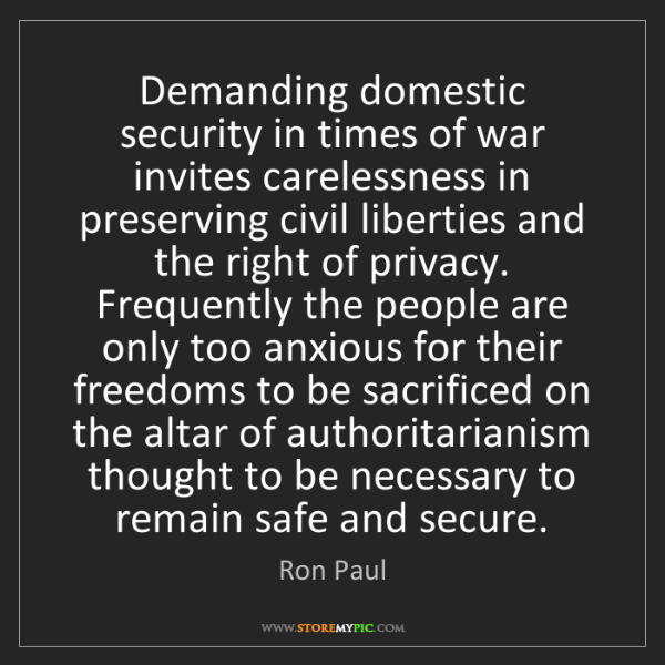 Ron Paul: Demanding domestic security in times of war invites carelessness...