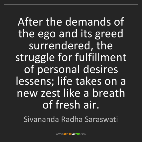 Sivananda Radha Saraswati: After the demands of the ego and its greed surrendered,...