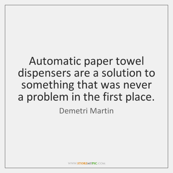 Automatic paper towel dispensers are a solution to something that was never ...