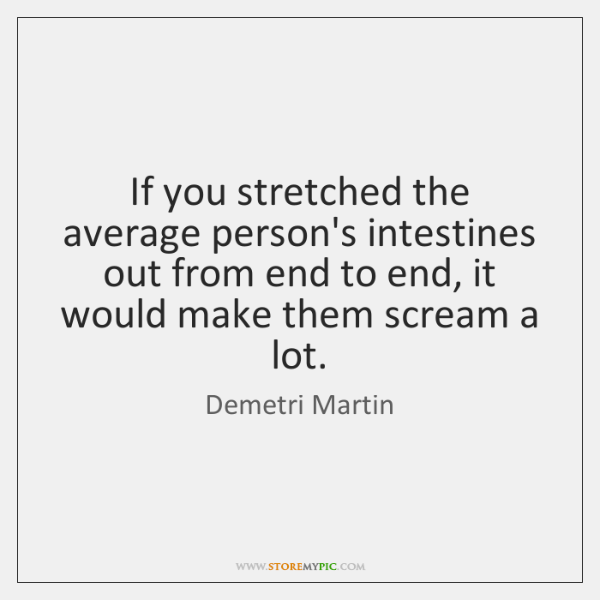 If you stretched the average person's intestines out from end to end, ...