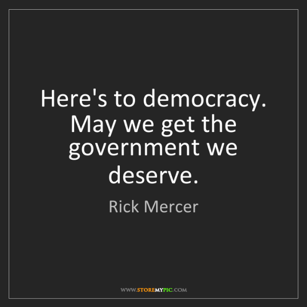 Rick Mercer: Here's to democracy. May we get the government we deserve.