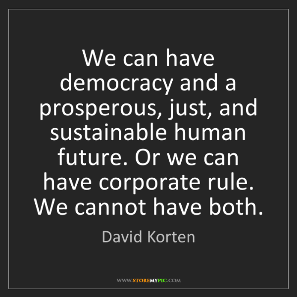 David Korten: We can have democracy and a prosperous, just, and sustainable...