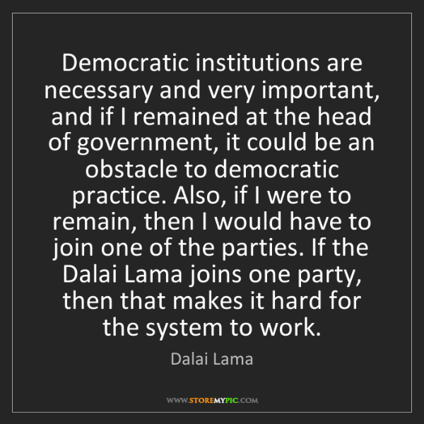 Dalai Lama: Democratic institutions are necessary and very important,...