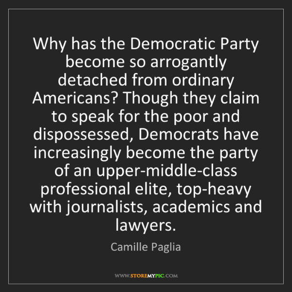 Camille Paglia: Why has the Democratic Party become so arrogantly detached...