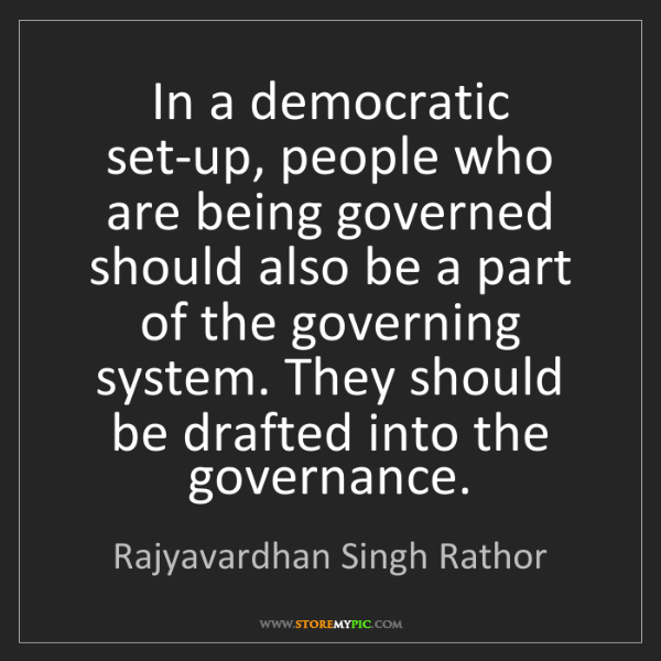 Rajyavardhan Singh Rathor: In a democratic set-up, people who are being governed...