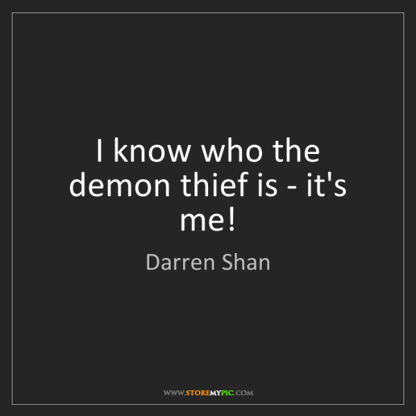 Darren Shan: I know who the demon thief is - it's me!