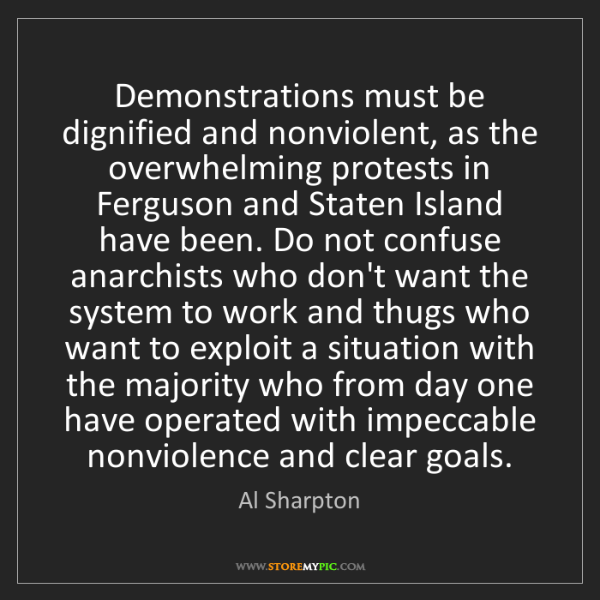 Al Sharpton: Demonstrations must be dignified and nonviolent, as the...