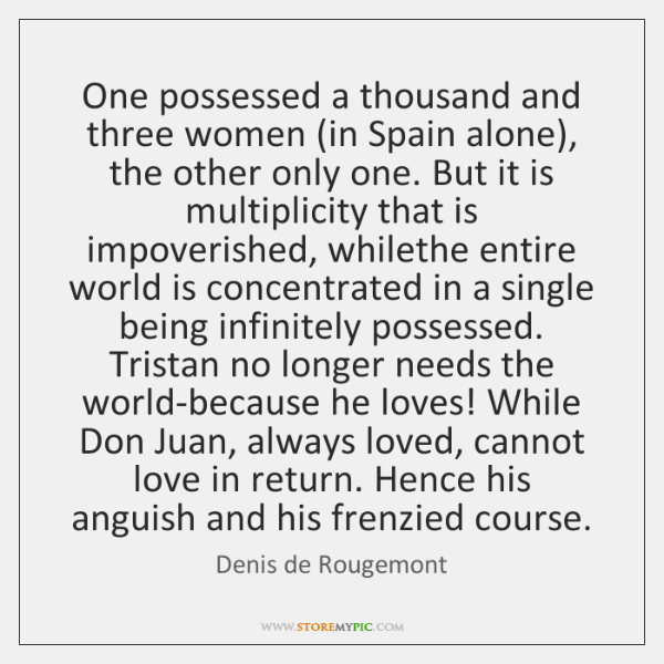One possessed a thousand and three women (in Spain alone), the other ...