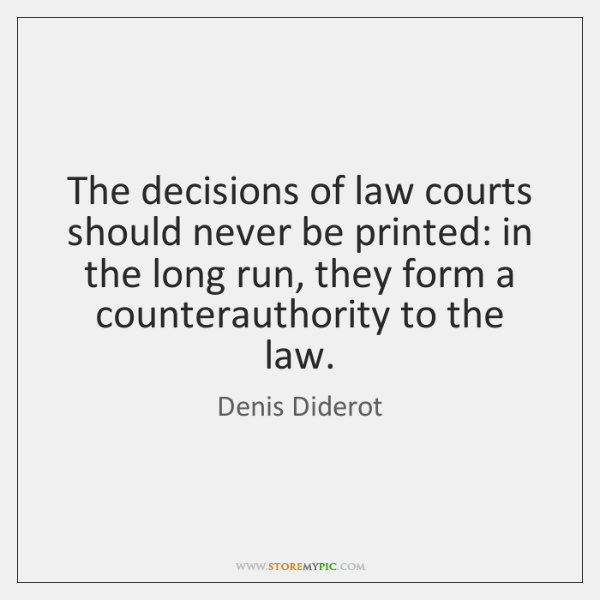 The decisions of law courts should never be printed: in the long ...