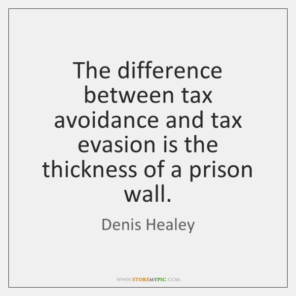 The difference between tax avoidance and tax evasion is the thickness of ...