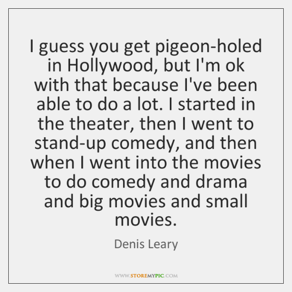 I guess you get pigeon-holed in Hollywood, but I'm ok with that ...