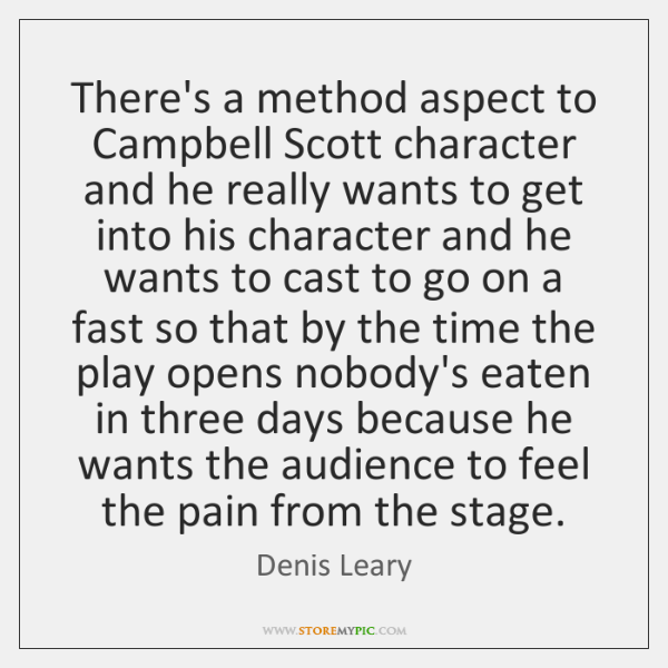 There's a method aspect to Campbell Scott character and he really wants ...