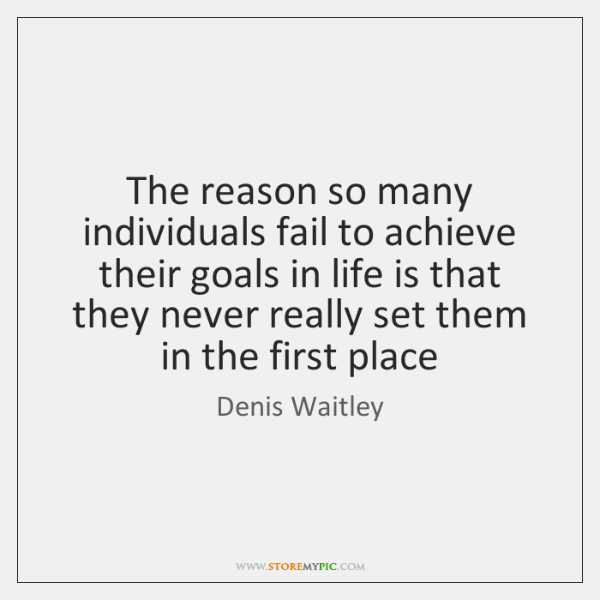 The reason so many individuals fail to achieve their goals in life ...