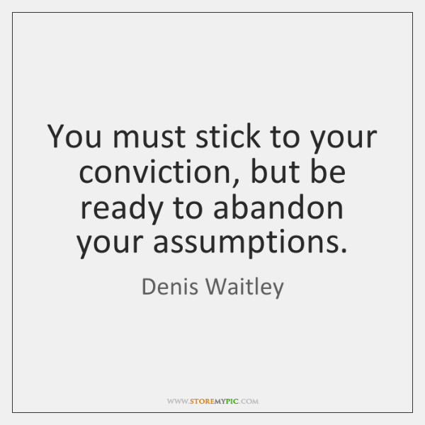 You must stick to your conviction, but be ready to abandon your ...