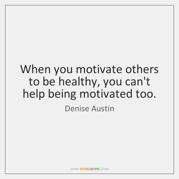 When you motivate others to be healthy, you can't help being motivated ...