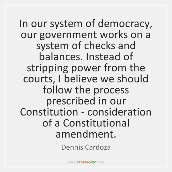 In our system of democracy, our government works on a system of ...