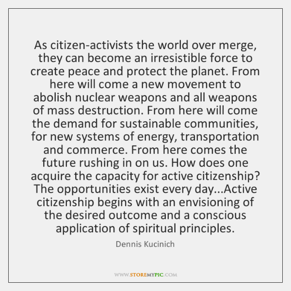 As citizen-activists the world over merge, they can become an irresistible force ...