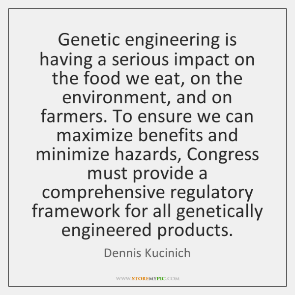 Genetic engineering is having a serious impact on the food we eat, ...