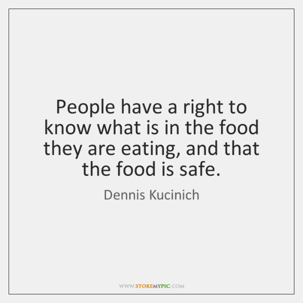 People have a right to know what is in the food they ...