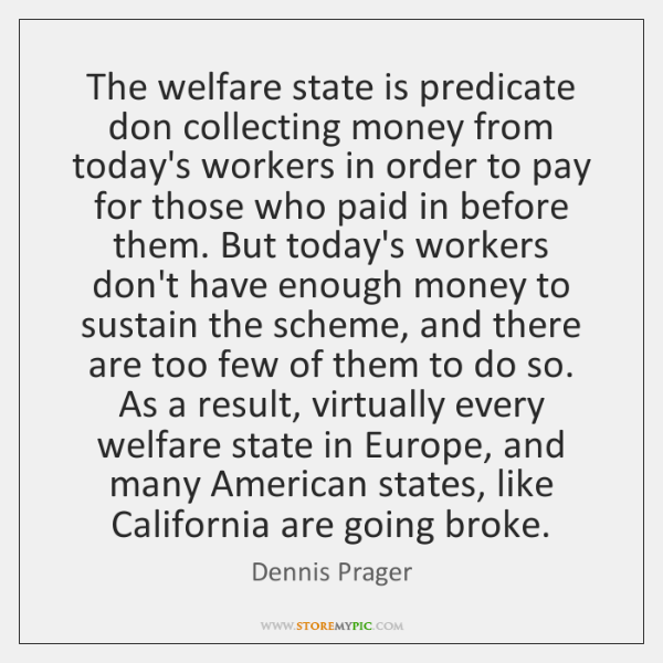 The welfare state is predicate don collecting money from today's workers in ...