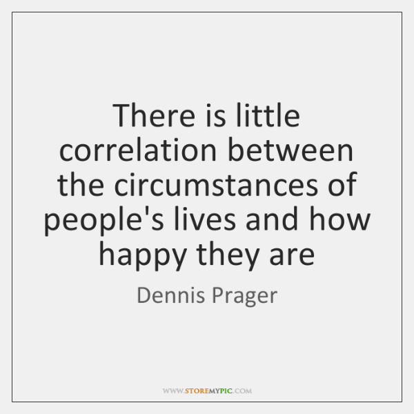 There is little correlation between the circumstances of people's lives and how ...