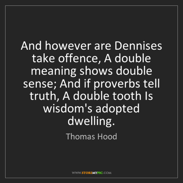 Thomas Hood: And however are Dennises take offence, A double meaning...