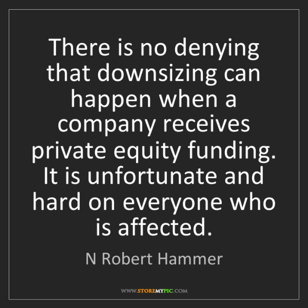 N Robert Hammer: There is no denying that downsizing can happen when a...